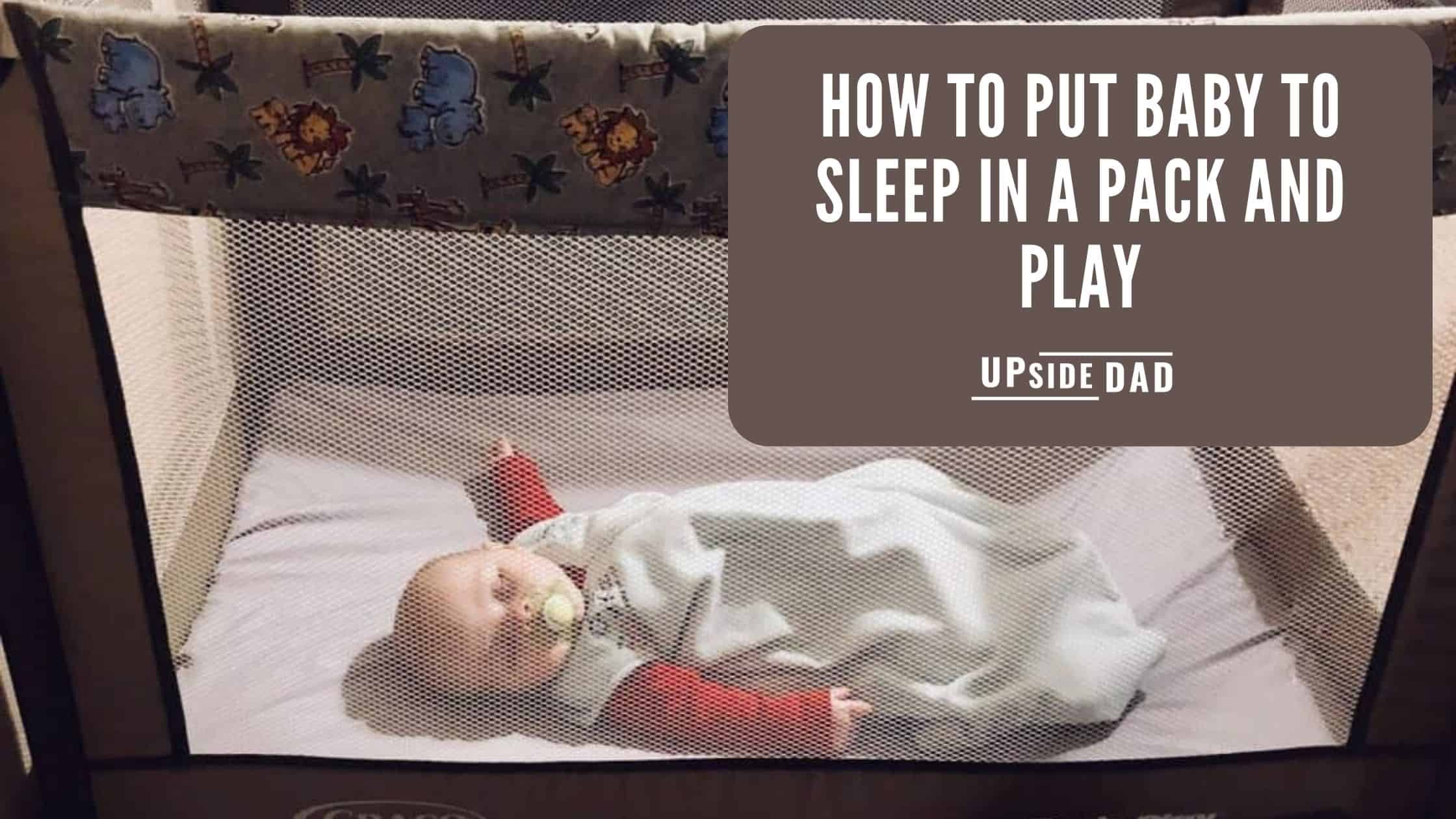 How to put baby to sleep in a pack and play
